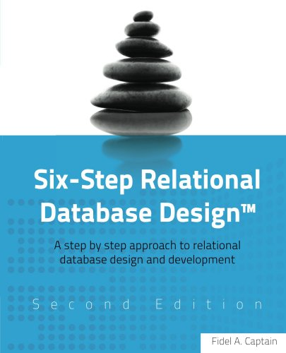 Six-Step Relational Database Design™ (Second Edition): A step by step approach to relational database design and development
