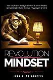 Mindset Revolution: Tutto ciò che devi sapere per sostituire le cattive abitudini,  riprogrammare la mente inconscia  e raggiungere la felicità