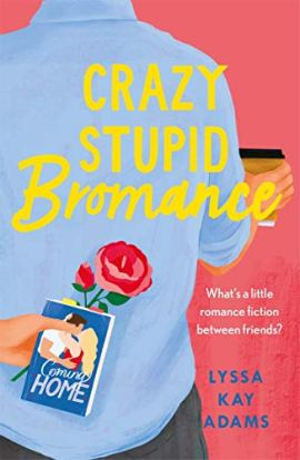 Crazy Stupid Bromance: The Bromance Book Club returns with an unforgettable friends-to-lovers rom-com! by [Lyssa Kay Adams]