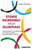 Storie incredibili delle Olimpiadi: I fatti più curiosi, i record più strani, gli uomini e le donne che hanno fatto la storia
