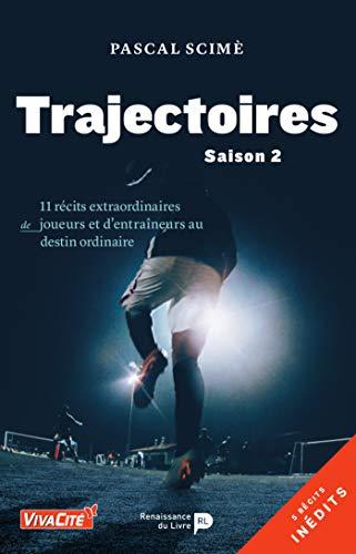 Trajectoires (saison 2): 11 récits extraordinaires de joueurs et d'entraîneurs au destin ordinaire par [Pascal Scimè]