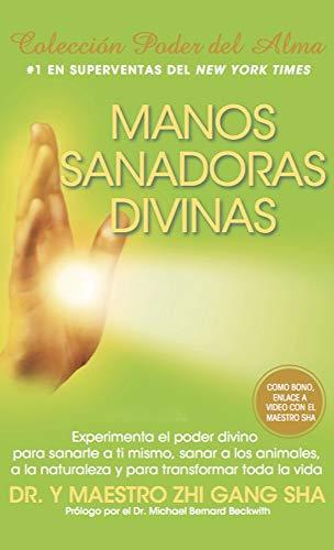 Manos Sanadoras Divinas: Experimenta el poder divino para sanarte a ti mismo, sanar a los animales, a la naturaleza y para transformar toda la vida