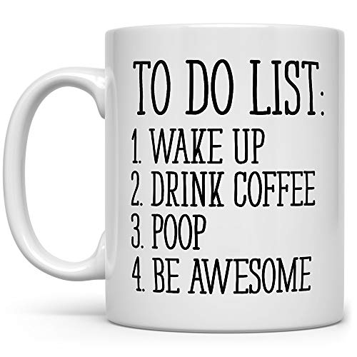 To Do List Wake Up Drink Coffee Poop Be Awesome...