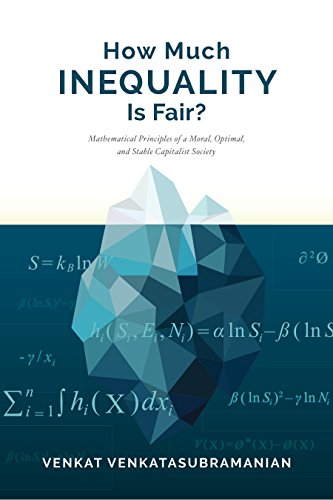 How Much Inequality Is Fair?: Mathematical Principles of a Moral, Optimal, and Stable Capitalist Society by [Venkat Venkatasubramanian]