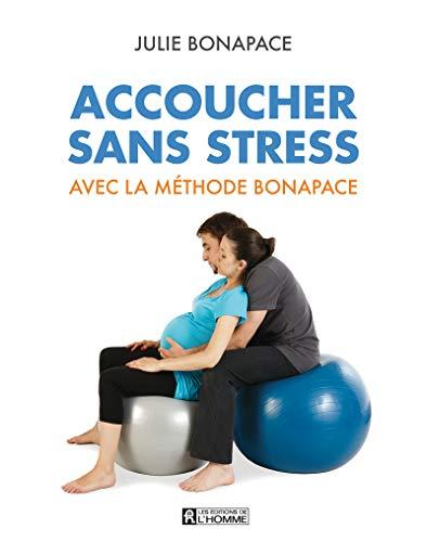 Accoucher sans stress avec la méthode Bonapace (Nouvelle édition en couleurs)