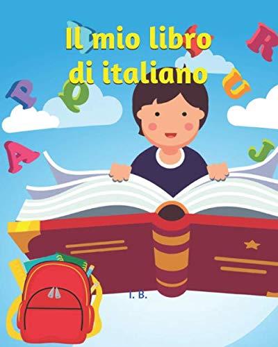 Il mio libro di italiano: Libro di grammatica per bambini della scuola primaria - Schede didattiche...