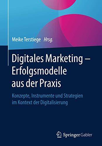 Marketing digital - Erfolgsmodelle aus der Praxis: Konzepte, Instrumente und Strategien im Kontext der Digitalisierung