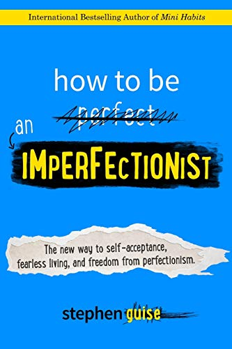 How to Be an Imperfectionist: The New Way to...