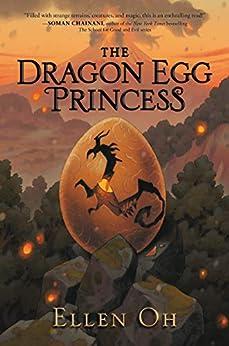 The Dragon Egg Princess by [Ellen Oh]