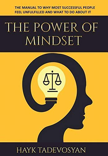 The Power Of Mindset: The Manual To Why Most Successful People Feel Unfulfilled And What To Do About It