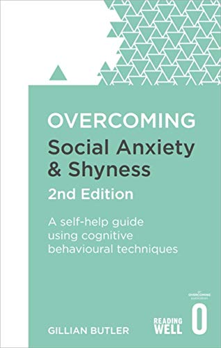 Overcoming Social Anxiety and Shyness, 2nd Edition: A...