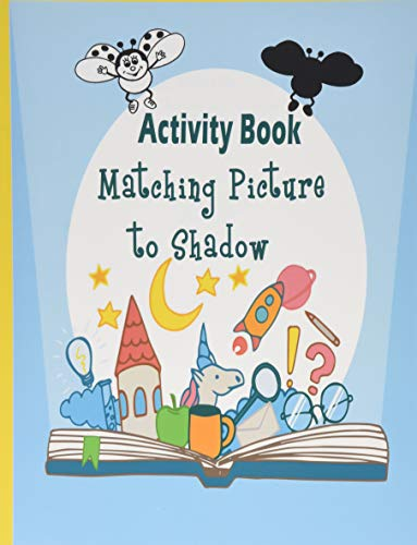 Matching Picture To Shadow Activity Book: Matching Picture with Shadow Worksheet Puzzle Game for Preschool , Toddler , Children age 3-5