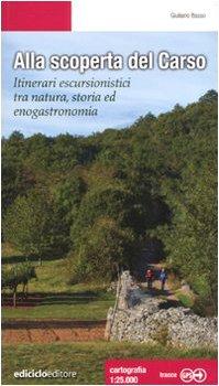 Alla scoperta del Carso. Itinerari escursionistici tra natura, storia ed enogastronomia