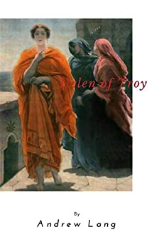Helen of Troy: Andrew Lang (Classics, World Literature) [Annotated] (English Edition)