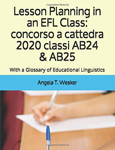 Lesson Planning in an EFL Class: concorso a cattedra 2020 classi AB24 & AB25: With a Glossary of Educational Linguistics
