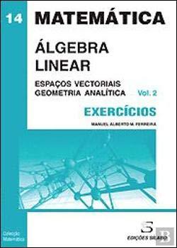 Exercícios de Álgebra Linear Volume 2 Espaços Vectoriais e Geometria Analítica (2ª Edição - 3ª Reimpressão)