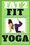 FAT 2 FIT YOGA: Yoga specially designed for weight loss, obese & heavy bodies (elaborated stance, posture, attitude of body, scientific details, muscle groups, conditions) with illustrated pictures.