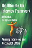 The Ultimate Job Interview Framework: Winning Interviews and Getting Job Offers! (Paperback)