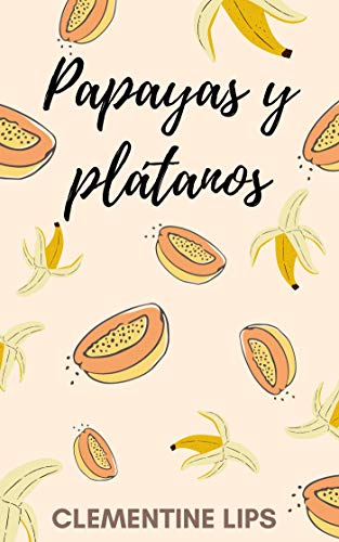 Papayas y plátanos (Afrodisíacos nº 1) de Clementine Lips