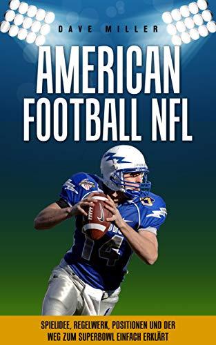 American Football NFL: Spielidee, Regelwerk, Positionen, Teams und der Weg zum Superbowl einfach...