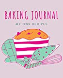 Baking Journal - My own Recipes: Cake and baking notebook with blank space to write down your own recipes - Cooking gift ideas (Pastel Recipe Notebooks)