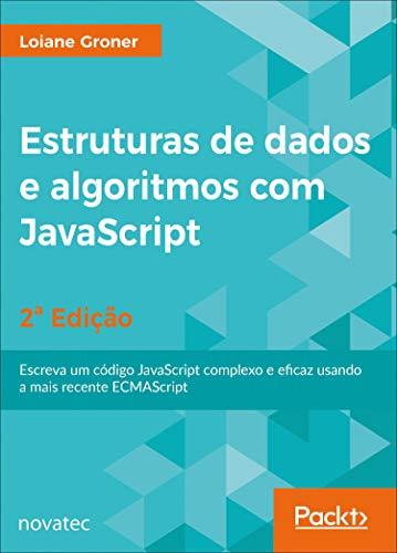 Estruturas de Dados e Algoritmos com JavaScript: Escreva um Código JavaScript Complexo e Eficaz Usando a Mais Recente ECMAScript