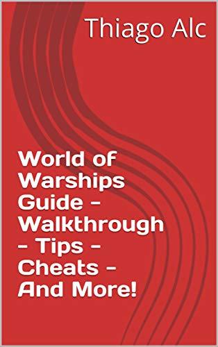 World of Warships Guide - Walkthrough - Tips - Cheats - And More! (English Edition)