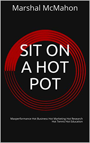 SIT ON A HOT POT: Maxperformance Hot Business Hot Marketing Hot Research Hot Tennis Hot Education