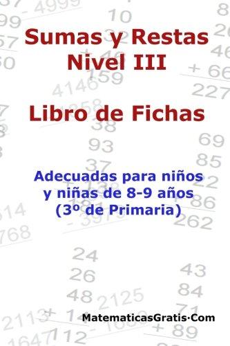 Libro de Fichas - Sumas y Restas - Nivel III: Para niños y niñas de 8-9 años (3º Primaria): Volu