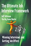 The Ultimate Job Interview Framework: Winning Interviews and Getting Job Offers! (Job Search Essentials) (Kindle Edition)