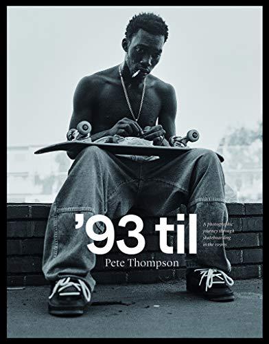'93 til: A Photographic Journey Through Skateboarding in the...