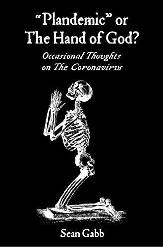 """Plandemic"""" or The Hand of God?: Occasional Thoughts on the Coronavirus - Kindle edition by Gabb, Sean. Politics & Social Sciences Kindle eBooks @ Amazon.com."""