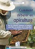 Comment débuter en apiculture: Tous les éléments techniques et pratiques pour faire ses...
