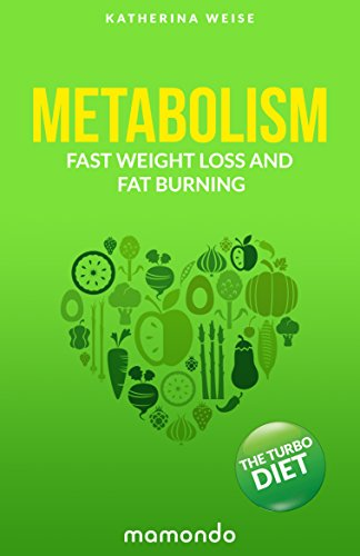 Metabolism The Turbo Diet. Fast Weight Loss And Fat Burning (FREE e-book included) (Metabolism, Metabolism Diet, Metabolism Boosting, Fat Burning)