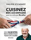 Cuisinez bien accompagné avec ma méthode Mentor: Méthode & recettes