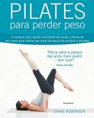 Pilates To Lose Weight: The Fastest And Most Effective Way To Change The Shape Of Your Body For The Better Through Simple And Effective Exercises.
