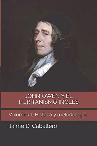 John Owen y el Puritanismo Ingles: Volumen 1: Historia y Metodología
