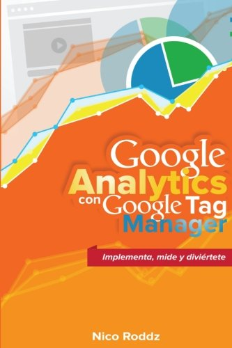Google Analytics con Google Tag Manager: Implementa, mide y diviértete