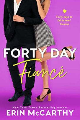 Forty Day Fiancé : A Fake Fiancé Romantic Comedy Standalone by [Erin McCarthy ]