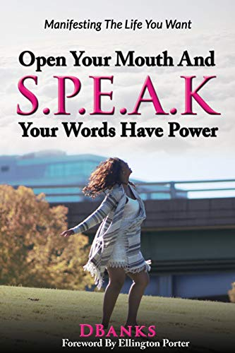 Open Your Mouth And S.P.E.A.K Your Words Have Power: Manifesting ...