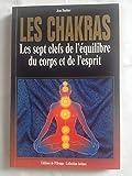 Les chakras : Les sept clefs de l'équilibre du corps et de...
