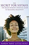 The Secret For Sistahs: The Black Woman's Spiritual Guide to Releasing Negativity