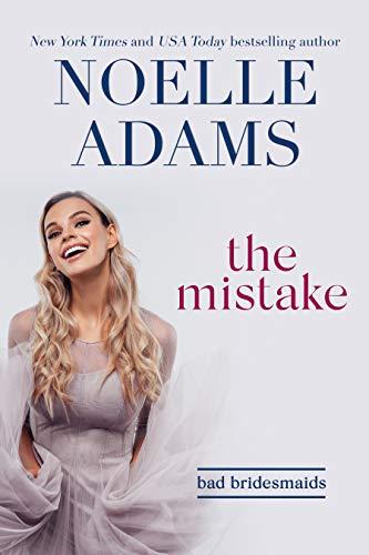 The Mistake (Bad Bridesmaids Book 1) by [Noelle Adams]