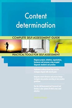 Content determination All-Inclusive Self-Assessment - More than 720 Success Criteria, Instant Visual Insights, Comprehensive Spreadsheet Dashboard, Auto-Prioritized for Quick Results