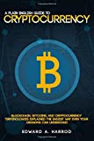 A Plain English Guide to Cryptocurrency: Blockchain, Bitcoins, and Cryptocurrency Terminologies Explained The Easiest Way Even Your GrandMa Can Understand