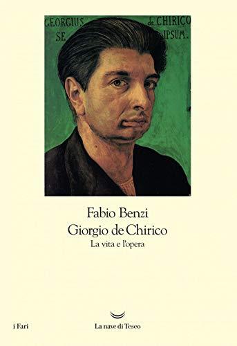 Giorgio De Chirico. La vita e l'opera