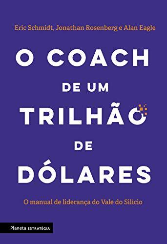 El entrenador del billón de dólares: el manual de liderazgo de Silicon Valley