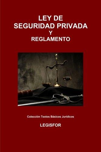 Ley de Seguridad Privada y Reglamento: 2.ª edición (2016). Colección Textos Básicos Jurídicos