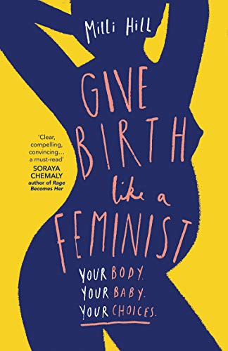 Book Cover of Give Birth Like A Feminist by Milli Hill