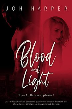 Blood and Light: Tome 1 : Hate me, please !